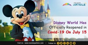 Disney World Has Officially Reopened in Covid-19 On July 15
