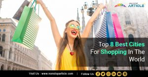 Top 8 Best Cities For Shopping In The World